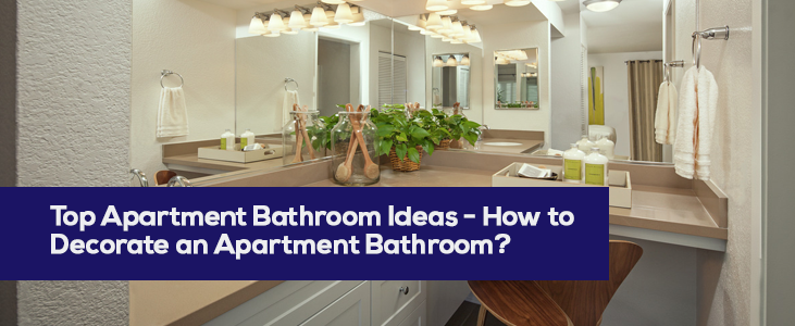Top Apartment Bathroom Ideas – How to Decorate an Apartment Bathroom?