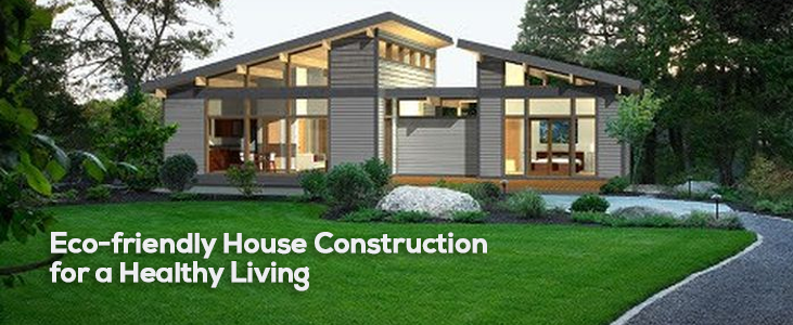 17 Eco-friendly House Construction for a Healthy Living
