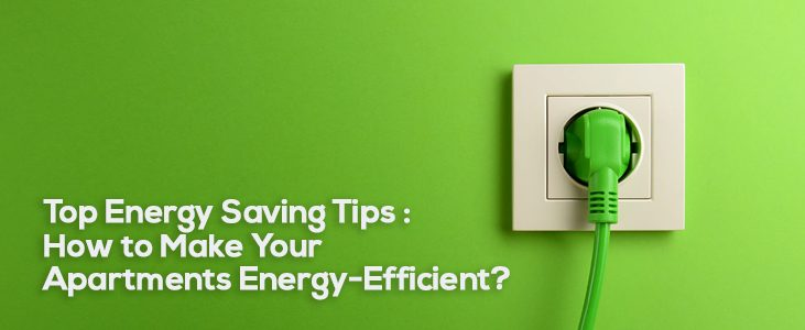 Top Energy Saving Tips : How to Make Your Apartments Energy-Efficient?