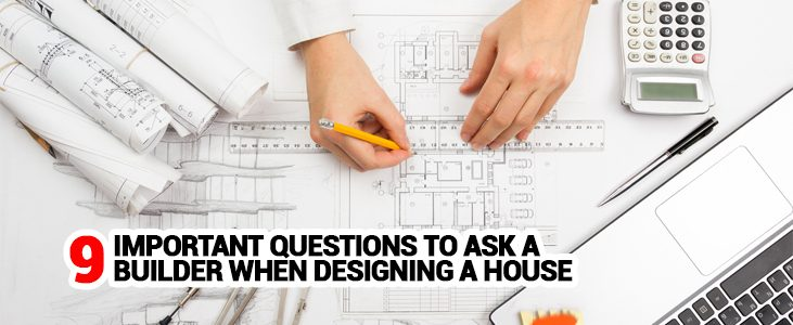 Important Questions to Ask a Builder When Designing a House