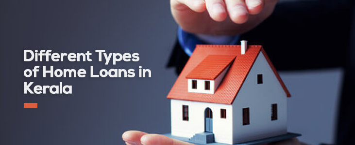Different Types of Home Loans in Kerala