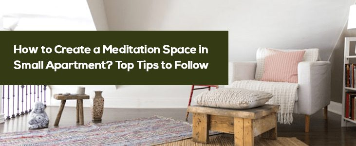 How to Create a Meditation Space in Small Apartment? Top Tips to Follow