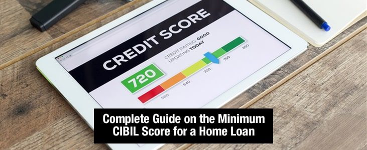 Complete Guide on the Minimum CIBIL Score For Home Loan