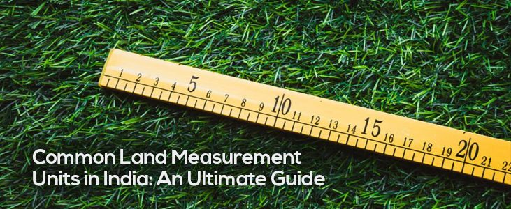 Common Land Measurement Units in India: An Ultimate Guide