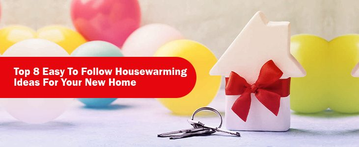 Top 8 Easy To Follow Housewarming Ideas For Your New Home