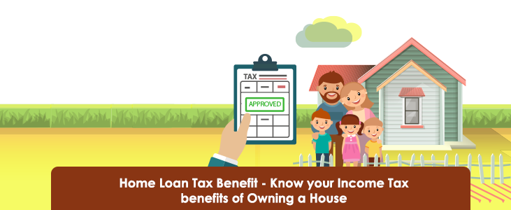 Home Loan Tax Benefit – Know Your Income Tax Benefits Of Owning A House